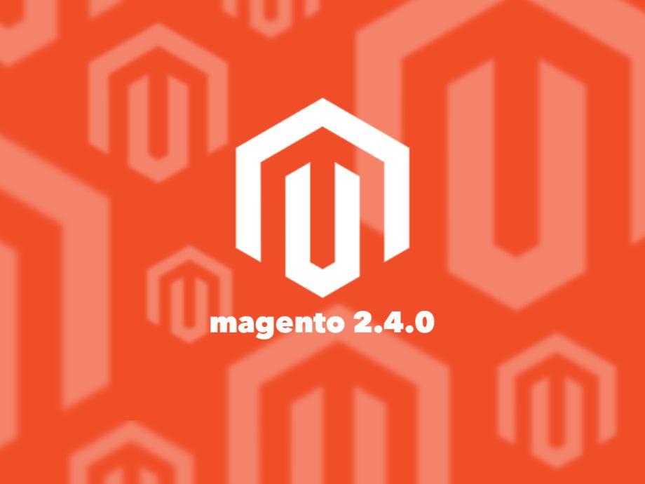 Magento 2.4.0 is live